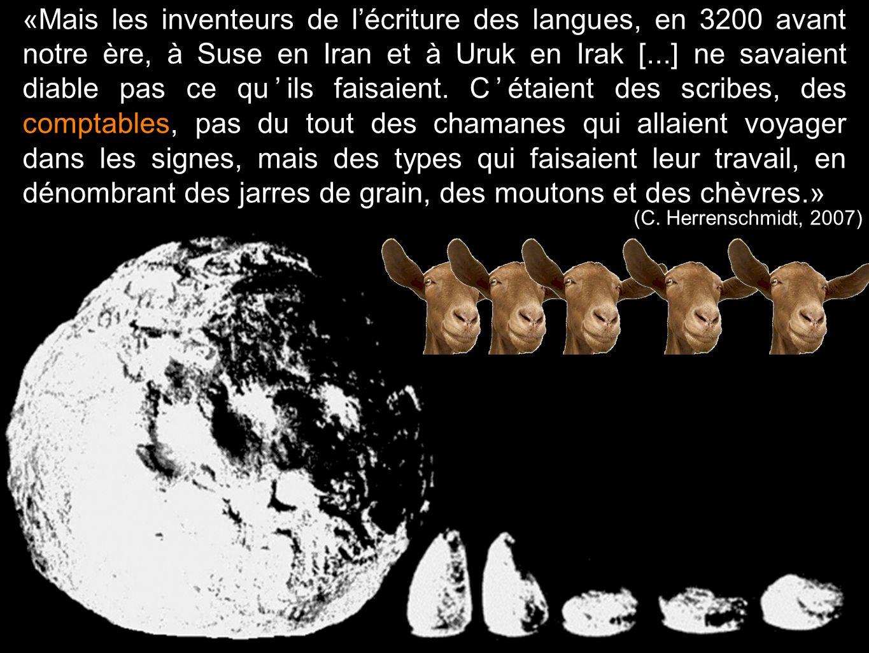 «Mais les inventeurs de l'écriture des langues, en 3200 avant notre ère, à Suse en Iran et à Uruk en Irak [...] ne savaient diable pas ce qu'ils faisaient. C'étaient des scribes, des comptables, pas du tout des chamanes qui allaient voyager dans les signes, mais des types qui faisaient leur travail, en dénombrant des jarres de grain, des moutons et des chèvres.»